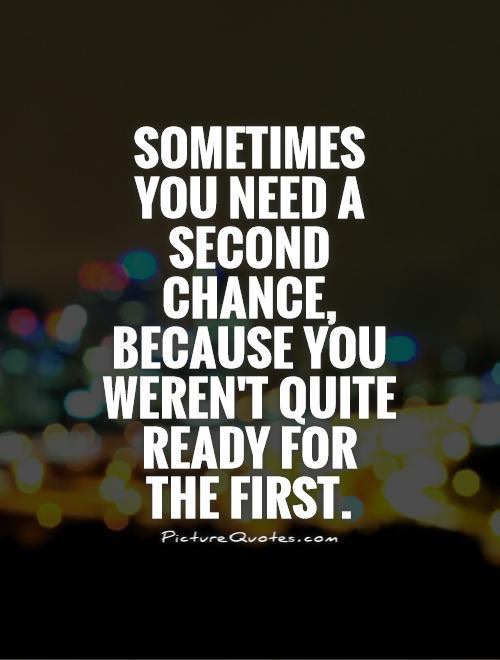 sometimes-you-need-a-second-chance-because-you-werent-quite-ready-for-the-first-quote-1